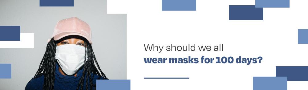 Wear masks for 100 days