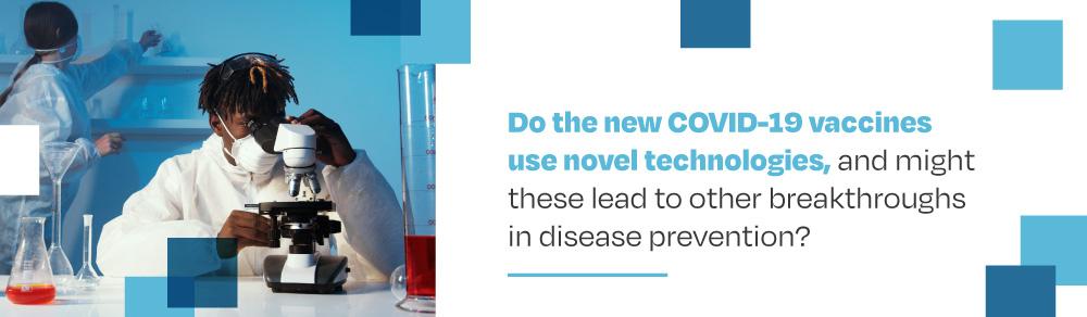 Covid-19 vaccine use novel technologies